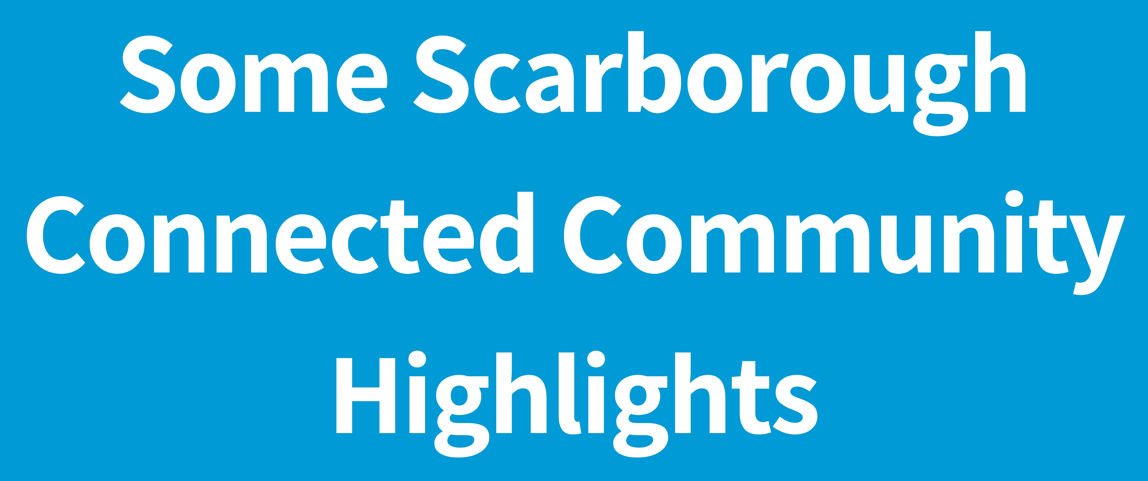 "Button displaying ""Some Scarborough Connected Community Highlights"""